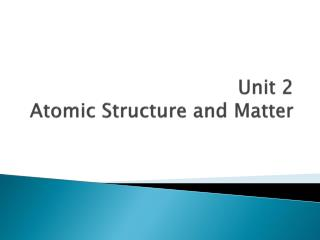 Unit 2  Atomic Structure and Matter