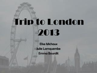 Trip to London 2013
