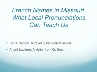 French Names in Missouri. What Local Pronunciations Can Teach Us
