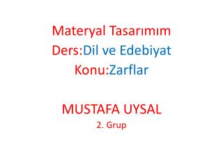 Materyal  Tasarımım Ders: Dil  ve Edebiyat Konu: Zarflar MUSTAFA UYSAL 2. Grup