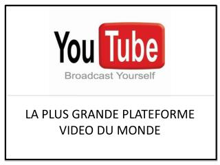 LA PLUS  GRANDE  PLATEFORME VIDEO DU  MONDE