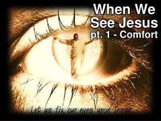 When We See Jesus pt. 1 - Comfort