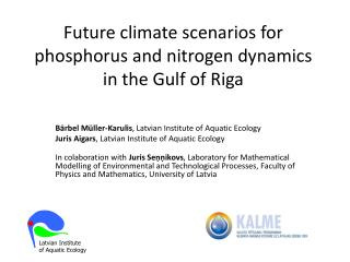 Future climate scenarios for phosphorus  and  nitrogen dynamics in the Gulf of Riga