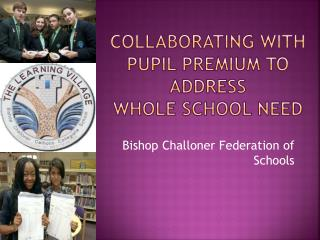 Collaborating with Pupil  Premium to  Address Whole School need