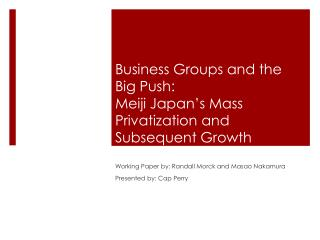Business Groups and the Big Push: Meiji Japan's Mass Privatization and Subsequent Growth