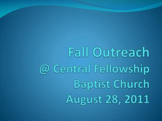 Fall Outreach @ Central Fellowship Baptist Church August 28, 2011