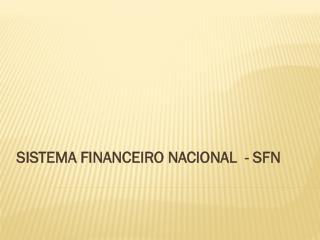 SISTEMA FINANCEIRO NACIONAL  - SFN