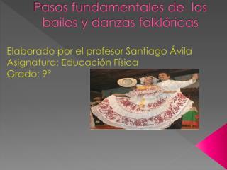 Pasos fundamentales de   los bailes  y danzas folklóricas