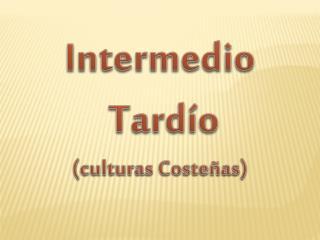 Intermedio  Tardío (culturas Costeñas)