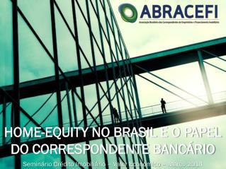 HOME-EQUITY NO BRASIL E O PAPEL DO CORRESPONDENTE BANCÁRIO
