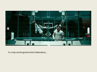 In a top secret government laboratory...