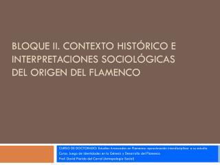 BLOQUE II. CONTEXTO HISTÓRICO E INTERPRETACIONES  SOCIOLÓGICAS DEL ORIGEN  DEL FLAMENCO
