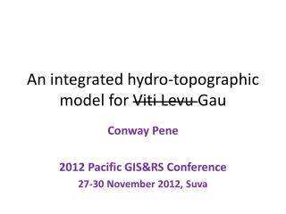 An integrated hydro-topographic model for  Viti Levu Gau