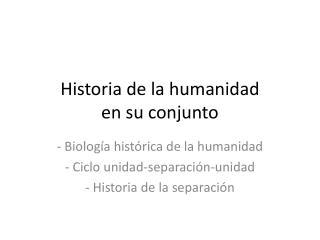Historia  de la humanidad en su  conjunto