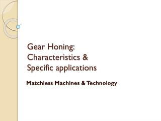 Gear Honing: Characteristics &  Specific applications
