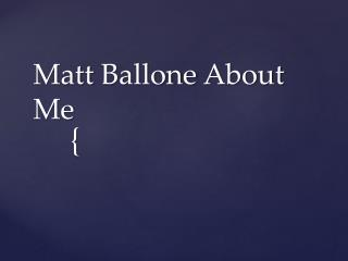 Matt  Ballone  About Me