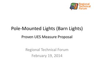 Pole-Mounted Lights (Barn Lights) Proven UES Measure Proposal