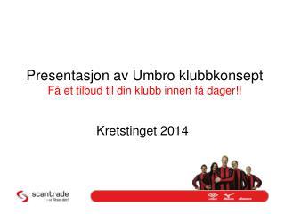 Presentasjon  av  Umbro klubbkonsept  Få et  tilbud  til din klubb  innen  få  dager !!