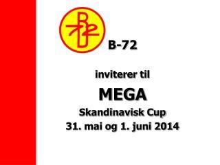 B-72 inviterer til MEGA Skandinavisk Cup 31.  m ai og 1. juni 2014