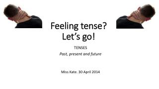 Feeling tense? Let's go!