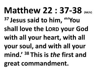 Matthew 22 : 37-38  (NKJV)