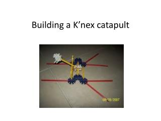 Building a  K'nex  catapult