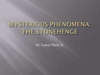 Mysterious Phenomena: The  Stonehenge