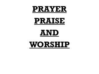 PRAYER PRAISE AND WORSHIP