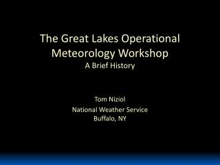 The Great Lakes Operational Meteorology Workshop A Brief History