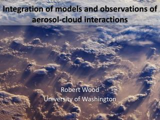 Integration of models and observations of aerosol-cloud interactions