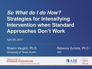 April 29,  2014 Sharon Vaughn, Ph.D.                       Rebecca Zumeta, Ph.D.