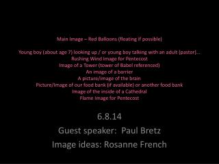 6.8.14 Guest speaker:  Paul  Bretz Image ideas: Rosanne French