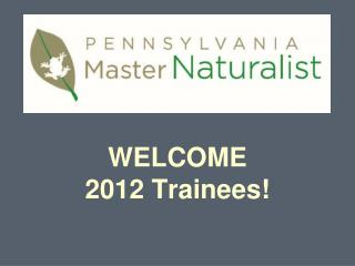 WELCOME 2012 Trainees!