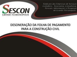 DESONERAÇÃO  DA FOLHA  DE PAGAMENTO PARA  A CONSTRUÇÃO CIVIL