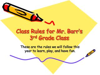 Class Rules for Mr. Barr's 3 rd  Grade Class