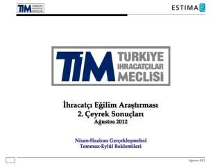 İhracatçı Eğilim Araştırması 2 .  Çeyrek Sonuçları Ağustos 2012 Nisan-Haziran  Gerçekleşmeleri