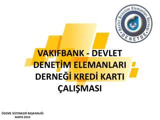 VAKIFBANK  - DEVLET DENETİM ELEMANLARI DERNEĞİ KREDİ KARTI ÇALIŞMASI