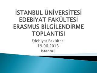 İSTANBUL ÜNİVERSİTESİ EDEBİYAT FAKÜLTESİ ERASMUS BİLGİLENDİRME TOPLANTISI