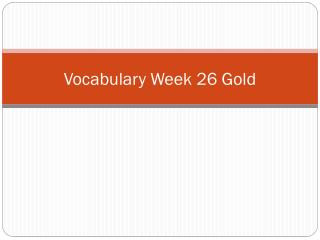 Vocabulary Week  26 Gold