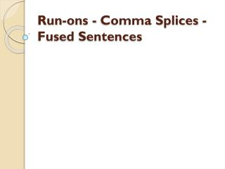 Run-ons - Comma Splices - Fused Sentences
