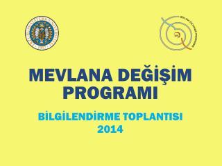 MEVLANA DEĞİŞİM PROGRAMI  BİLGİLENDİRME TOPLANTISI 2014