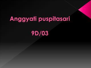 Anggyati puspitasari 9D/03