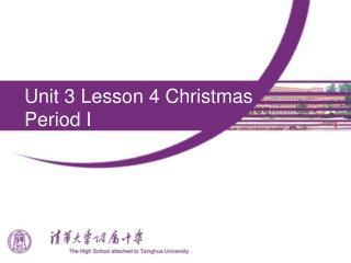 Unit 3 Lesson 4 Christmas Period I