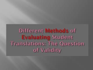 Different  Methods  of   Evaluating  Student Translations: The Question of Validity