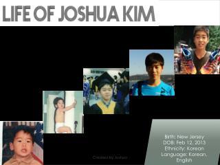 Birth: New Jersey  DOB: Feb 12, 2013 Ethnicity: Korean Language: Korean, English