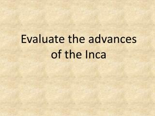 Evaluate the advances of the Inca