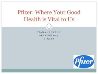 Pfizer:  Where Your Good  H ealth  is  Vital  to  Us