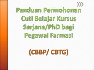Panduan Permohonan Cuti Belajar Kursus Sarjana /PhD  bagi Pegawai Farmasi (CBBP/ CBTG)