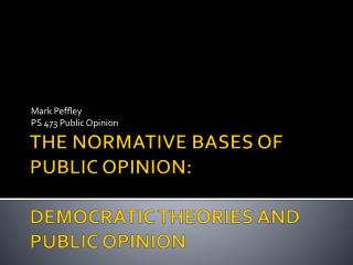 THE NORMATIVE BASES OF PUBLIC OPINION:    DEMOCRATIC THEORIES AND PUBLIC OPINION