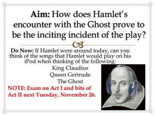 Aim:  How does Hamlet's encounter with the Ghost prove to be the inciting incident of the play?